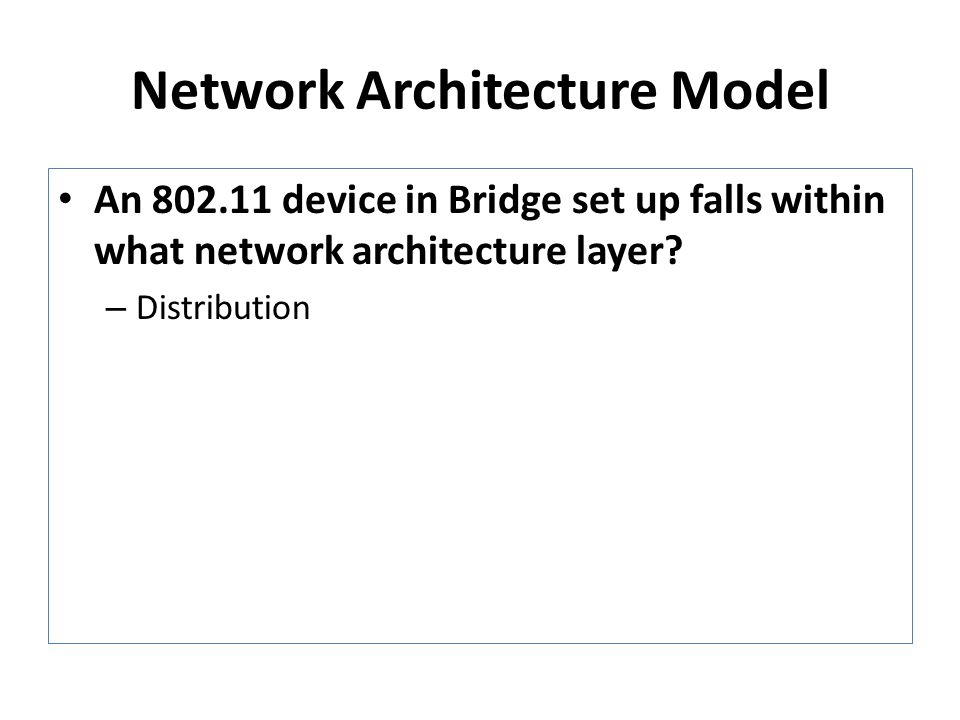 Network Architecture Model An 802.11 device in Bridge set up falls within what network architecture layer.