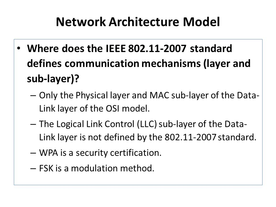 Network Architecture Model Where does the IEEE 802.11-2007 standard defines communication mechanisms (layer and sub-layer).