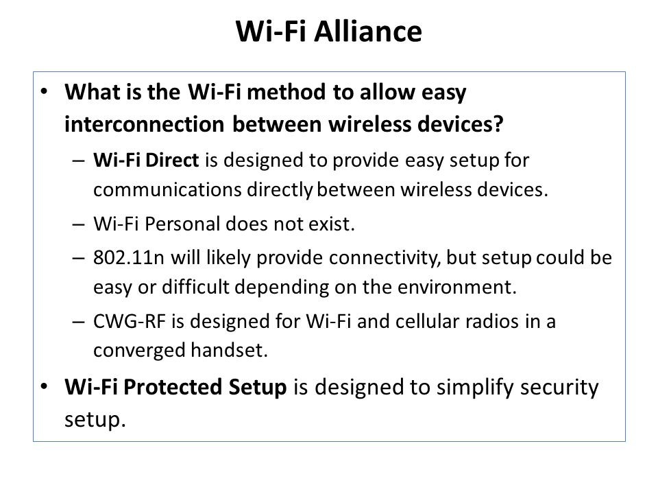 Wi-Fi Alliance What is the Wi-Fi method to allow easy interconnection between wireless devices.