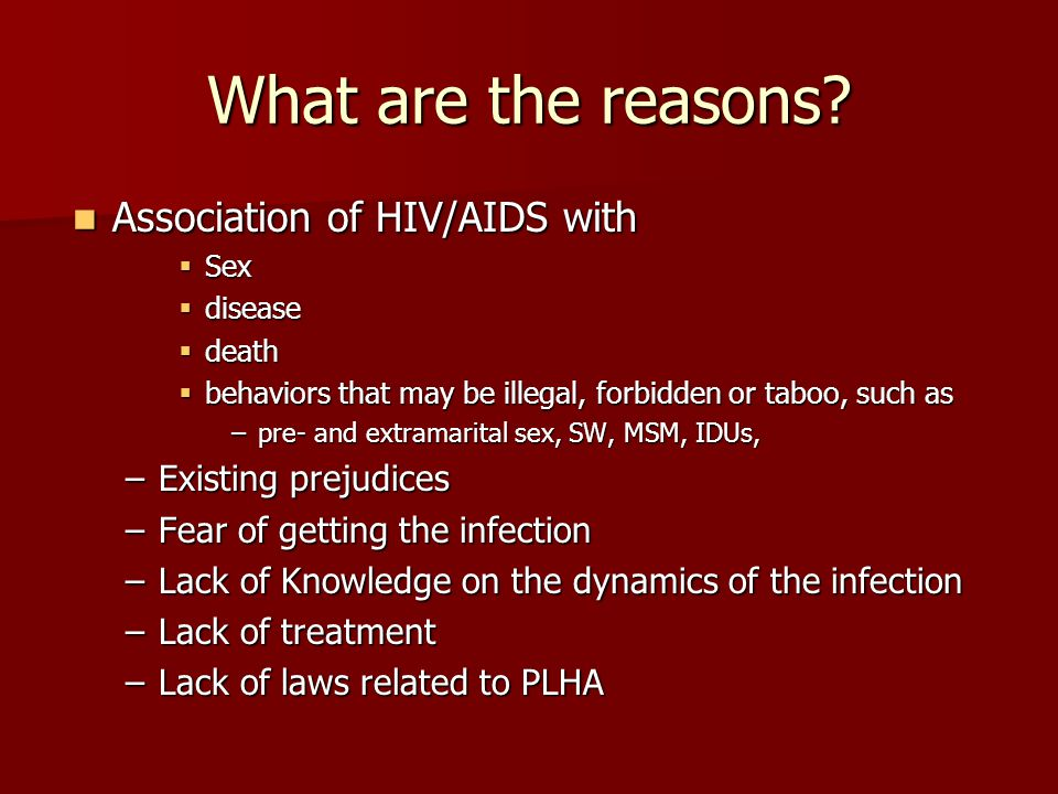 What are the reasons? Association of HIV/AIDS with Association of HIV/AIDS with  Sex  disease  death  behaviors that may be illegal, forbidden or