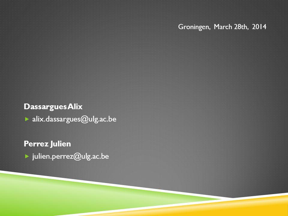 Groningen, March 28th, 2014 Dassargues Alix  alix.dassargues@ulg.ac.be Perrez Julien  julien.perrez@ulg.ac.be