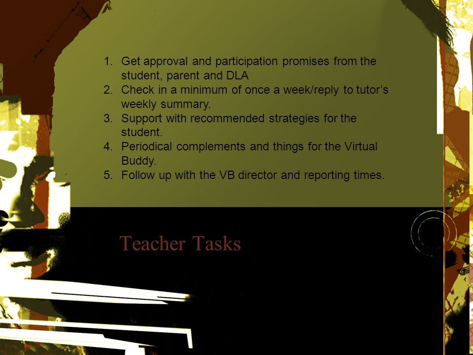 DLA Tasks 1.Monitor the process and visit with the student on a weekly basis 2.Work with the teacher to communicate progress with the VB