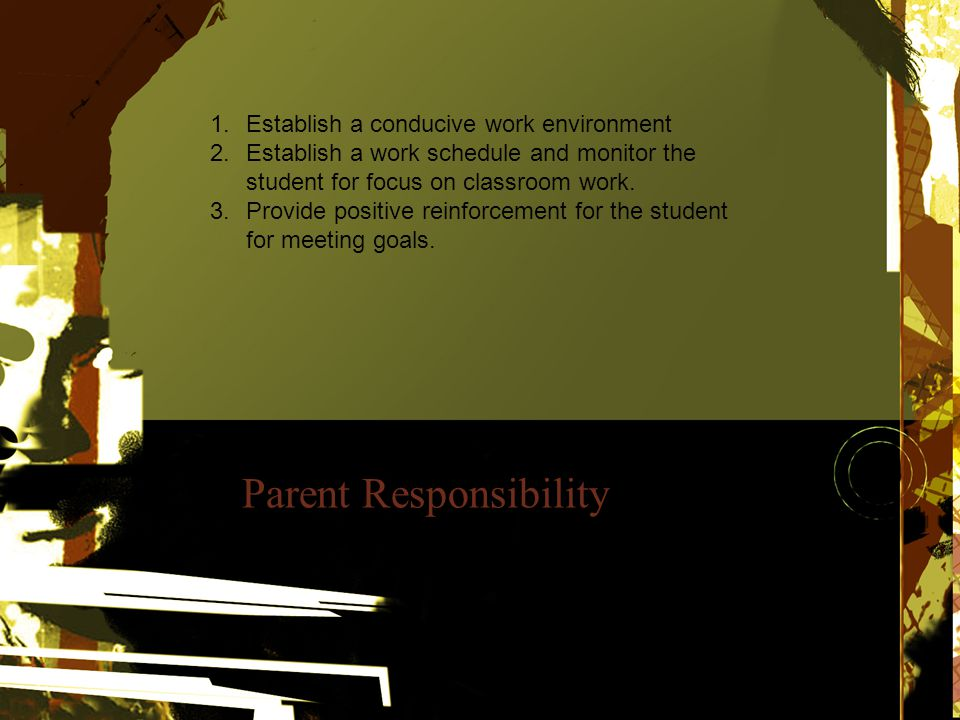 Parent Responsibility 1.Establish a conducive work environment 2.Establish a work schedule and monitor the student for focus on classroom work.