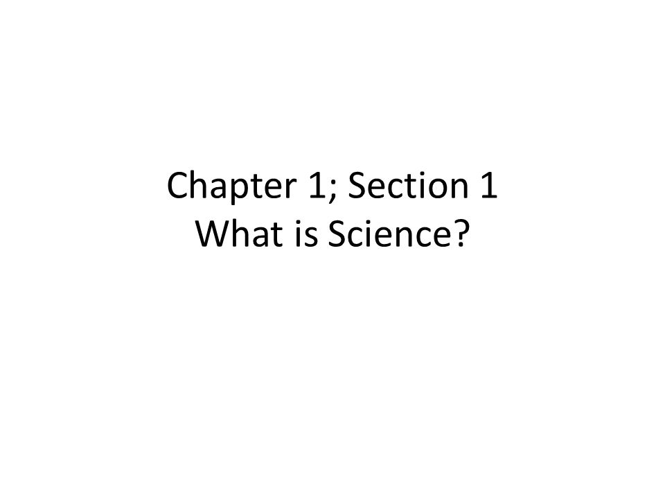 Chapter 1; Section 1 What is Science?