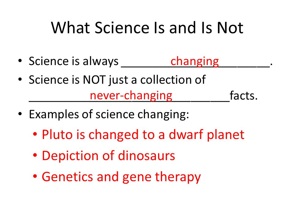 What Science Is and Is Not Science is always _______________________. Science is NOT just a collection of _______________________________facts. Exampl