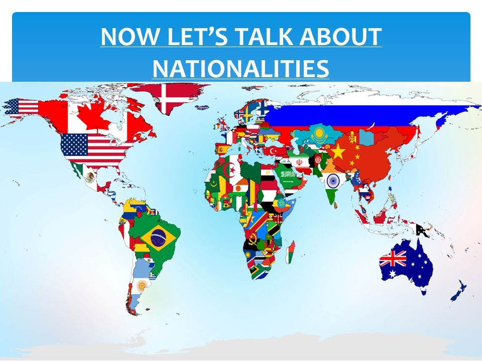 NOW LET'S TALK ABOUT NATIONALITIES