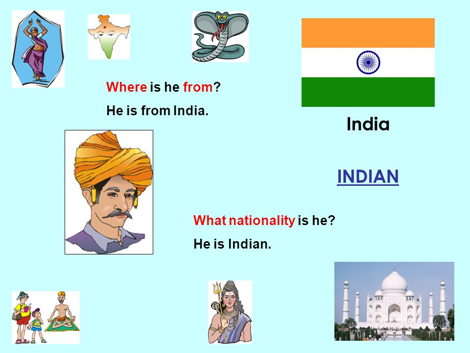Where is he from? He is from India. India INDIAN What nationality is he? He is Indian.