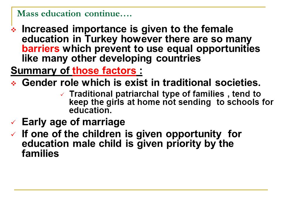 Mass education continue….  Increased importance is given to the female education in Turkey however there are so many barriers which prevent to use eq