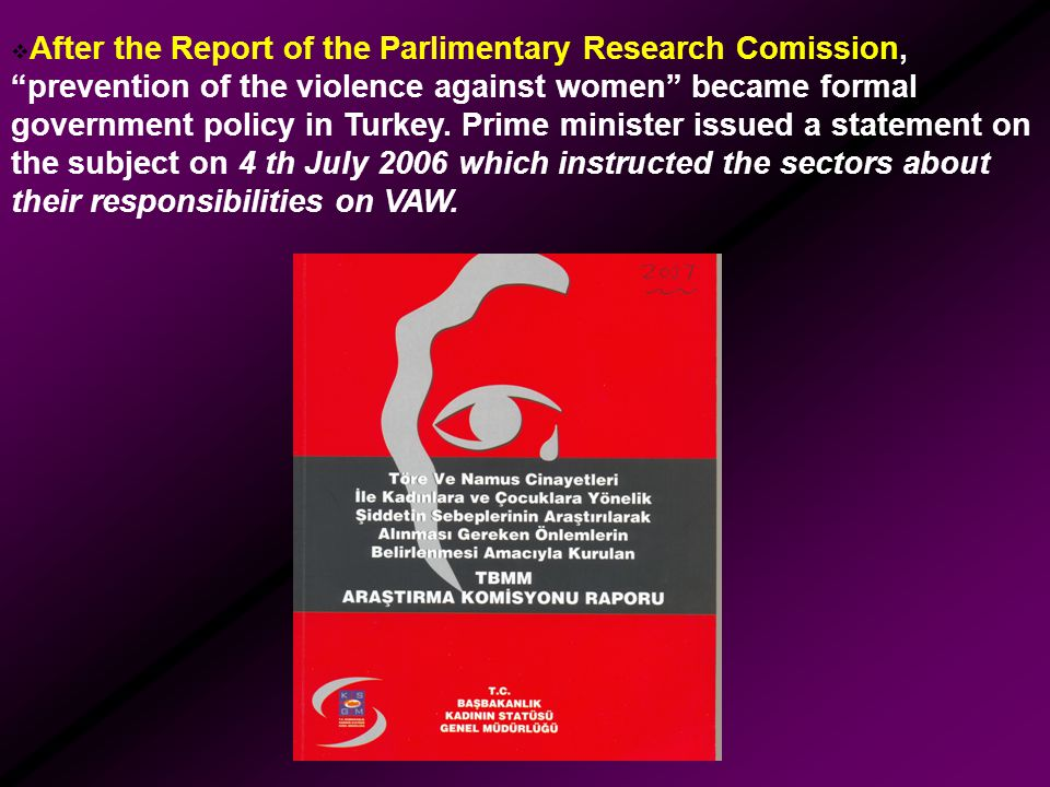 """ After the Report of the Parlimentary Research Comission, """"prevention of the violence against women"""" became formal government policy in Turkey. Prime"""