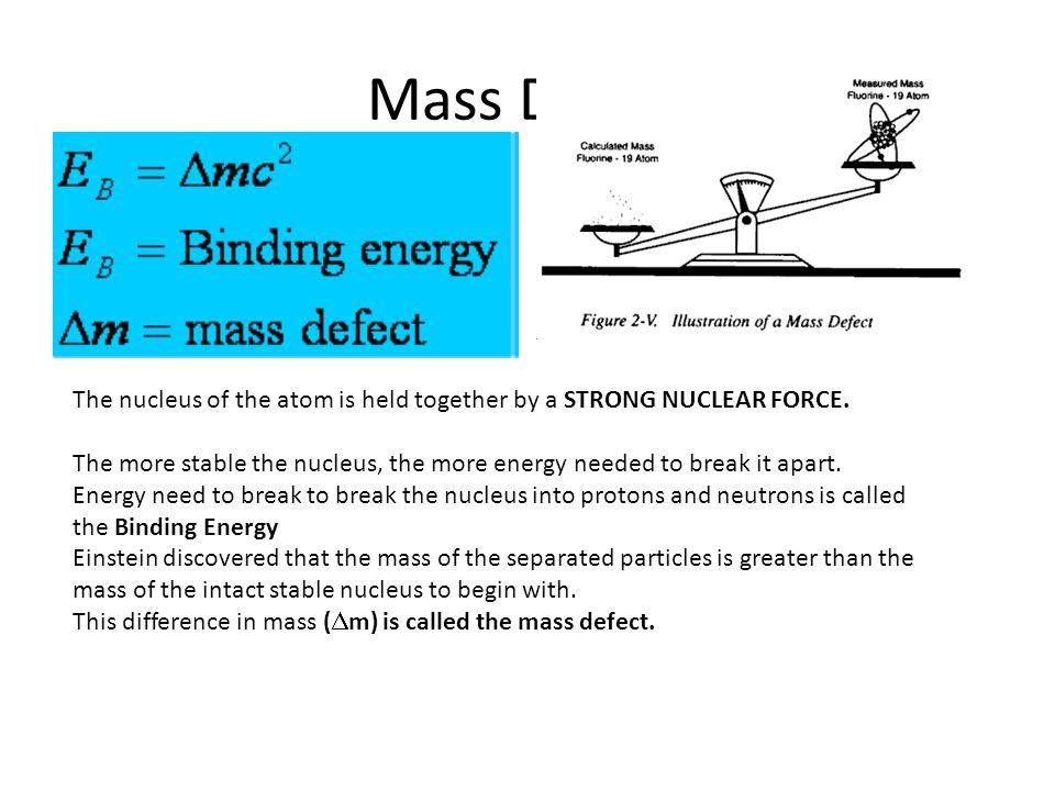 Mass Defect The nucleus of the atom is held together by a STRONG NUCLEAR FORCE.