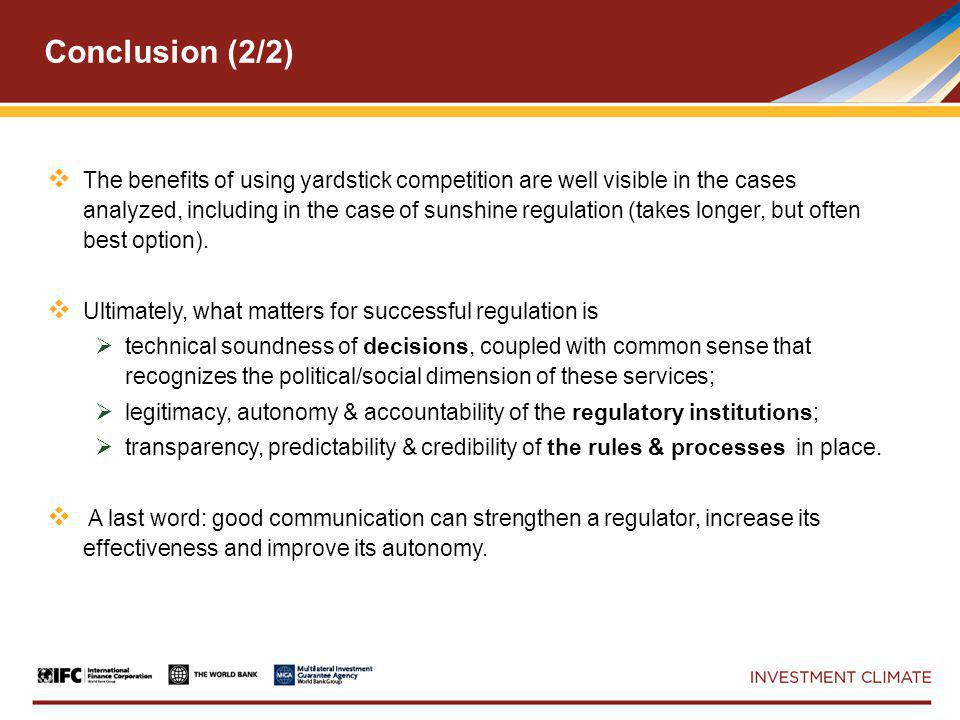 Conclusion (2/2)  The benefits of using yardstick competition are well visible in the cases analyzed, including in the case of sunshine regulation (takes longer, but often best option).