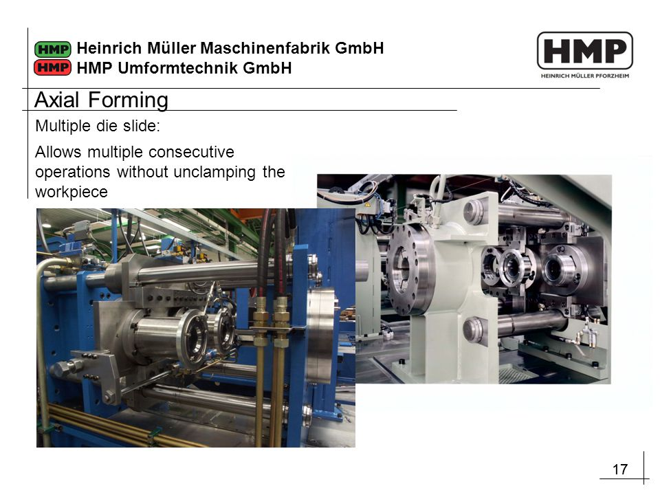 17 Heinrich Müller Maschinenfabrik GmbH HMP Umformtechnik GmbH Allows multiple consecutive operations without unclamping the workpiece Multiple die sl