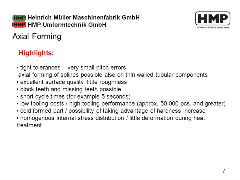 77 Heinrich Müller Maschinenfabrik GmbH HMP Umformtechnik GmbH tight tolerances – very small pitch errors axial forming of splines possible also on th