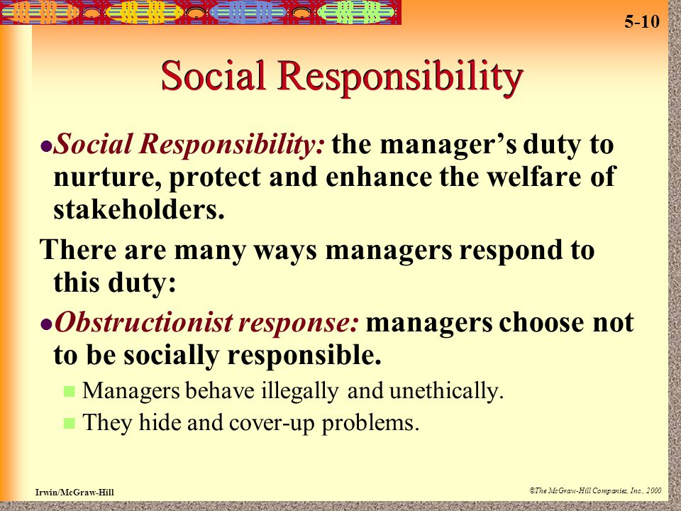 Irwin/McGraw-Hill ©The McGraw-Hill Companies, Inc., 2000 5-10 Social Responsibility Social Responsibility: the manager's duty to nurture, protect and