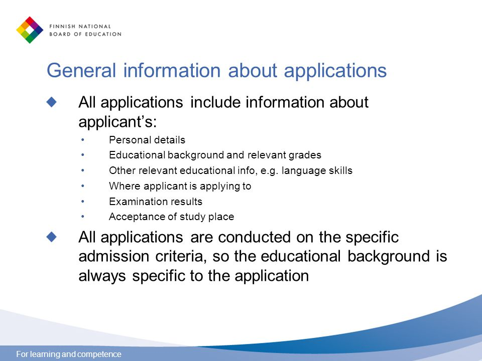 For learning and competence General information about applications All applications include information about applicant's: Personal details Educationa