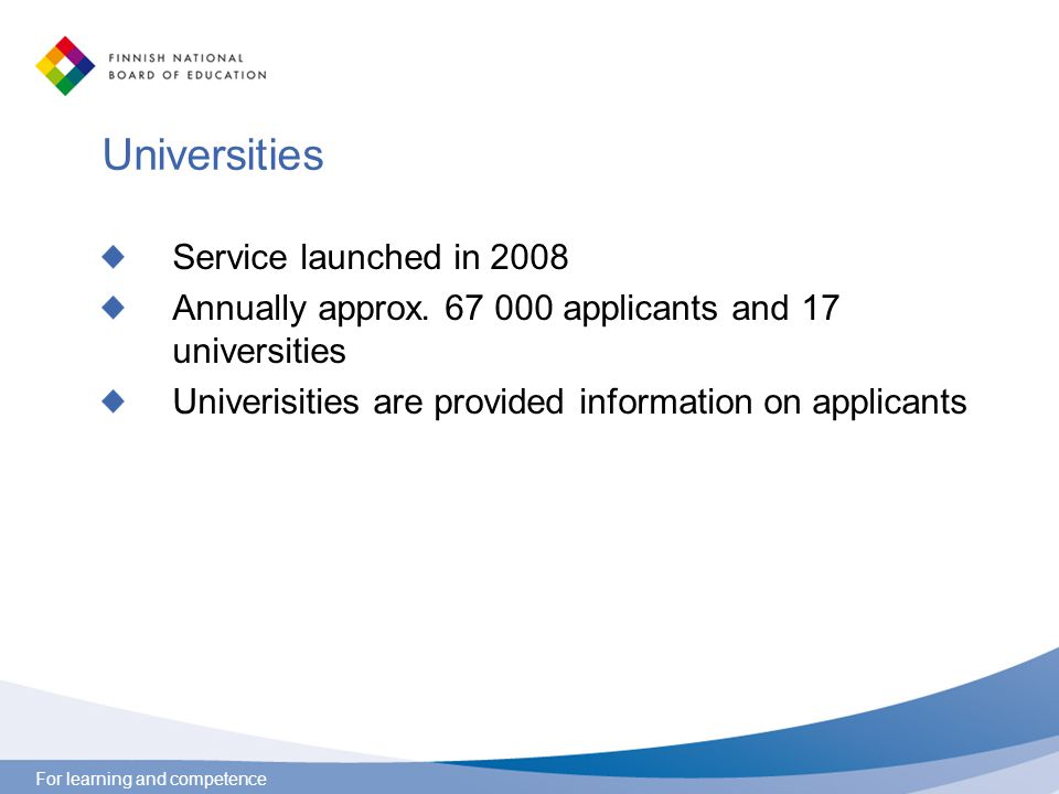 For learning and competence Universities Service launched in 2008 Annually approx. 67 000 applicants and 17 universities Univerisities are provided in