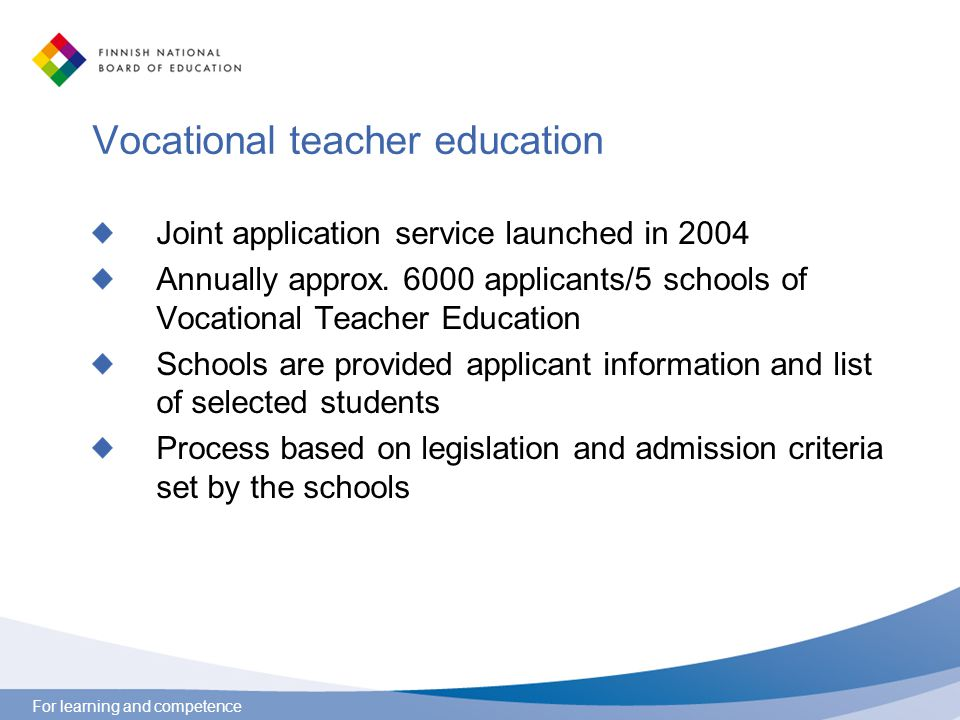 For learning and competence Vocational teacher education Joint application service launched in 2004 Annually approx. 6000 applicants/5 schools of Voca