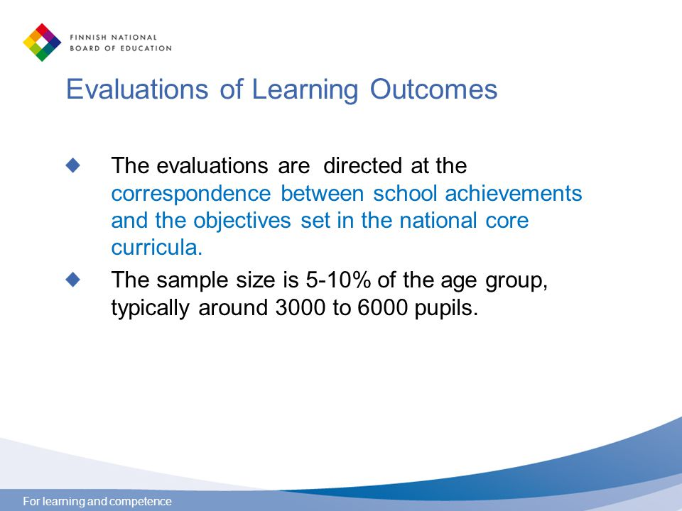 For learning and competence Evaluations of Learning Outcomes The evaluations are directed at the correspondence between school achievements and the ob