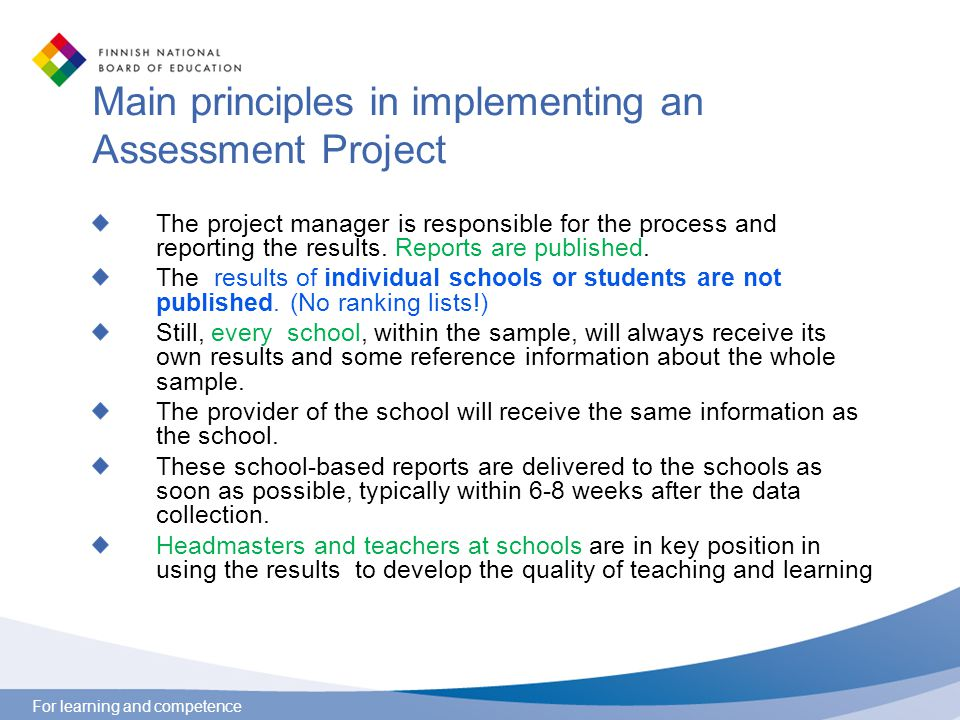 For learning and competence Main principles in implementing an Assessment Project The project manager is responsible for the process and reporting the results.