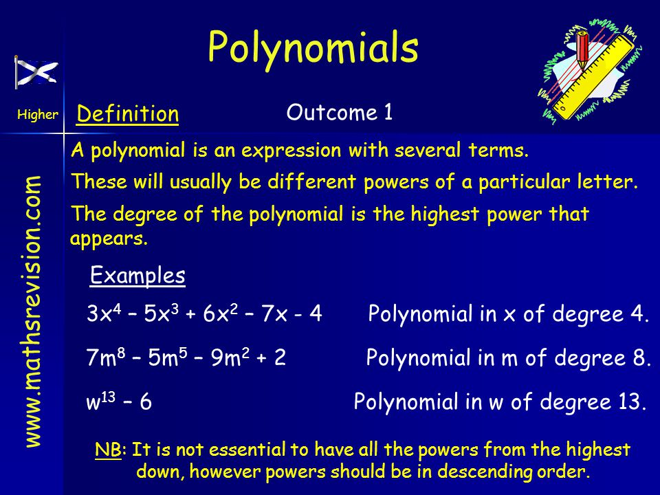 www.mathsrevision.com Higher Outcome 1 Coefficients Disguised Polynomials (x + 3)(x – 5)(x + 5)= (x + 3)(x 2 – 25)= x 3 + 3x 2 – 25x - 75 So this is a polynomial in x of degree 3.