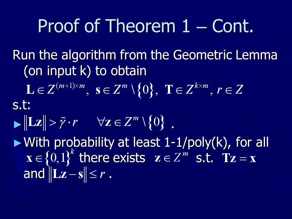 Proof of Theorem 1 – Cont. Run the algorithm from the Geometric Lemma (on input k) to obtain s.t: ►. ► With probability at least 1-1/poly(k), for all