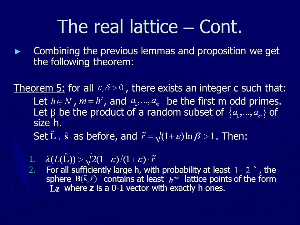 The real lattice – Cont. ► Combining the previous lemmas and proposition we get the following theorem: Theorem 5: for all, there exists an integer c s