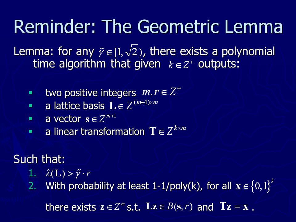 Reminder: The Geometric Lemma Lemma: for any, there exists a polynomial time algorithm that given outputs:  two positive integers  a lattice basis 