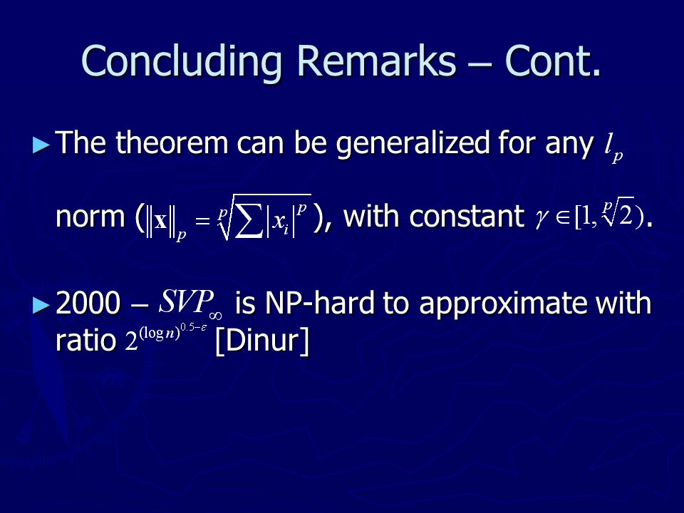 Concluding Remarks – Cont. ► The theorem can be generalized for any norm ( ), with constant. ► 2000 – is NP-hard to approximate with ratio [Dinur]