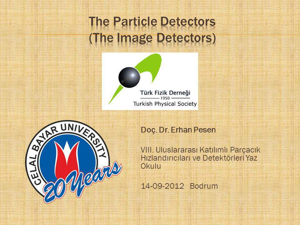 Doç. Dr. Erhan Pesen VIII. Uluslararası Katılımlı Parçacık Hızlandırıcıları ve Detektörleri Yaz Okulu 14-09-2012 Bodrum