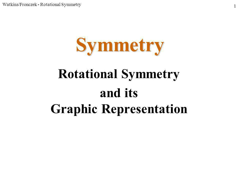 Watkins/Fronczek - Rotational Symmetry 1 Symmetry Rotational Symmetry and its Graphic Representation