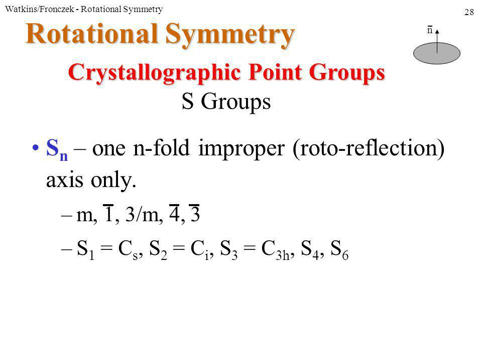 Watkins/Fronczek - Rotational Symmetry 28 S n – one n-fold improper (roto-reflection) axis only.