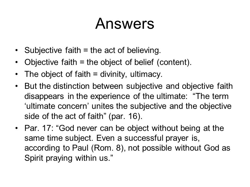 Answers Subjective faith = the act of believing.Objective faith = the object of belief (content).