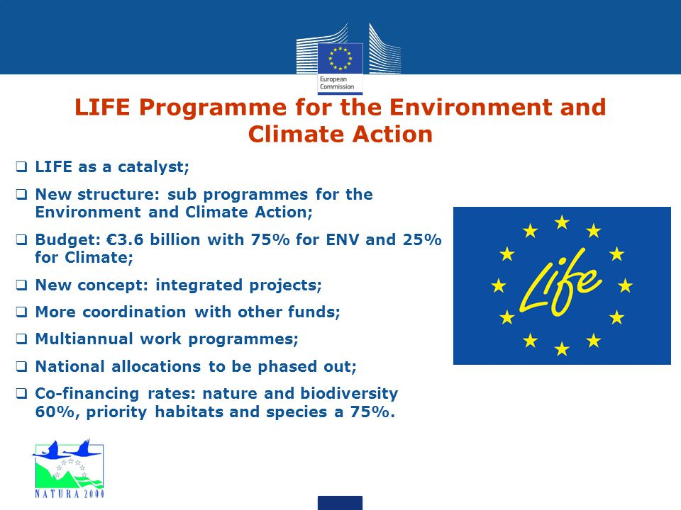  LIFE as a catalyst;  New structure: sub programmes for the Environment and Climate Action;  Budget: €3.6 billion with 75% for ENV and 25% for Clim