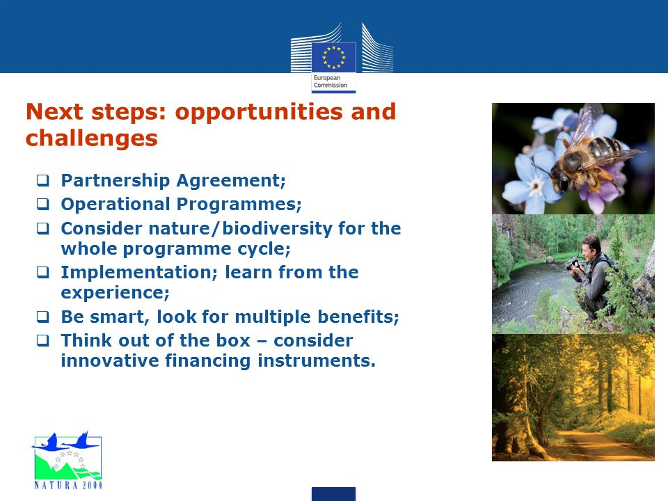 Next steps: opportunities and challenges  Partnership Agreement;  Operational Programmes;  Consider nature/biodiversity for the whole programme cyc