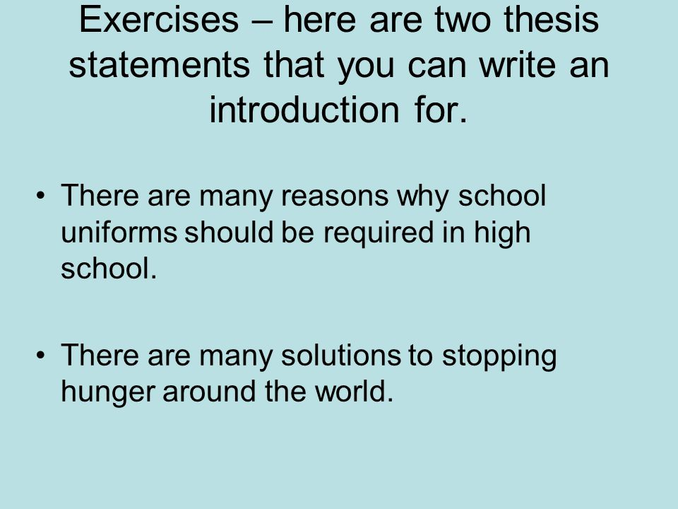 Exercises – here are two thesis statements that you can write an introduction for.