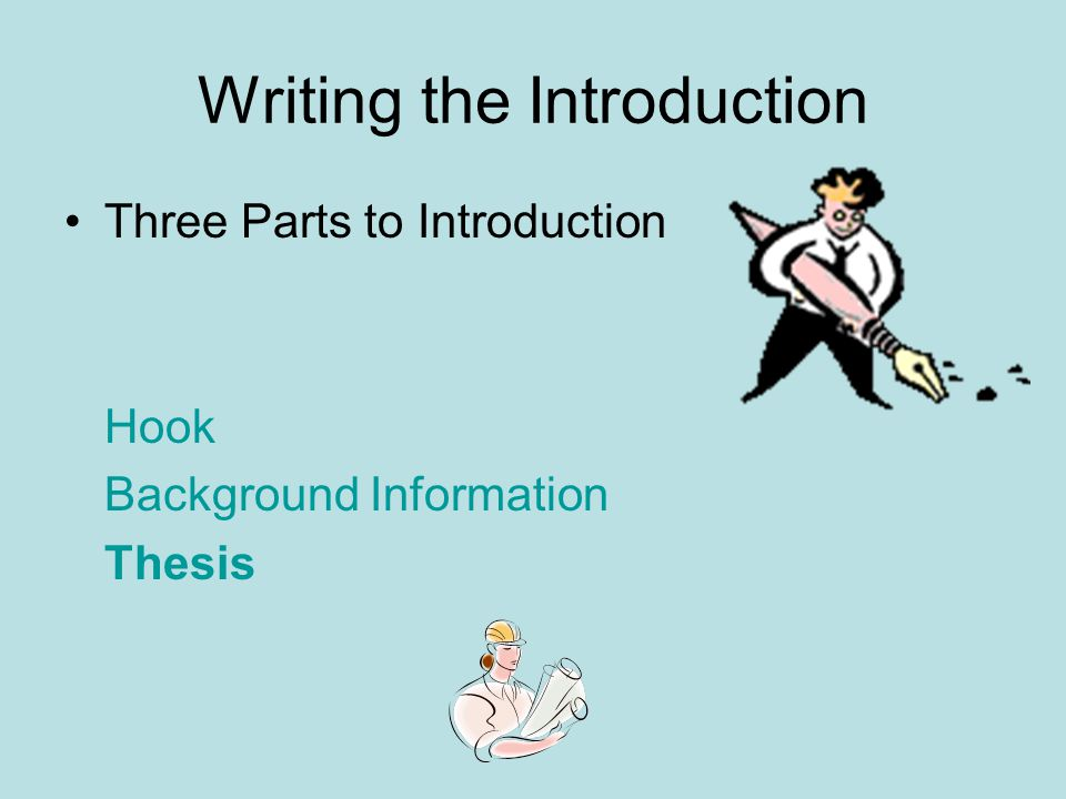 Writing the Introduction Three Parts to Introduction Hook Background Information Thesis