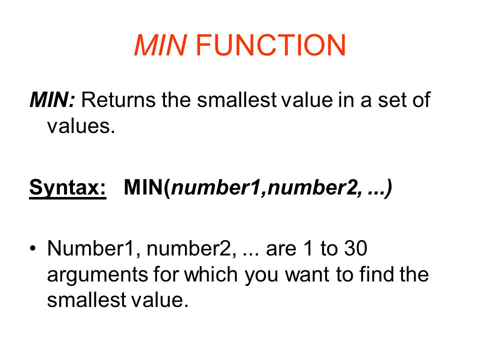 MIN FUNCTION MIN: Returns the smallest value in a set of values.
