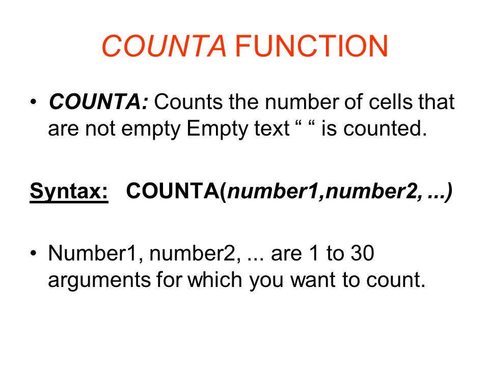 COUNTA FUNCTION COUNTA: Counts the number of cells that are not empty Empty text is counted.