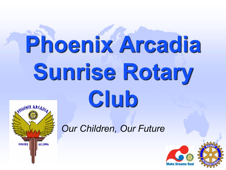 Phoenix Arcadia Sunrise Rotary Club Our Children, Our Future