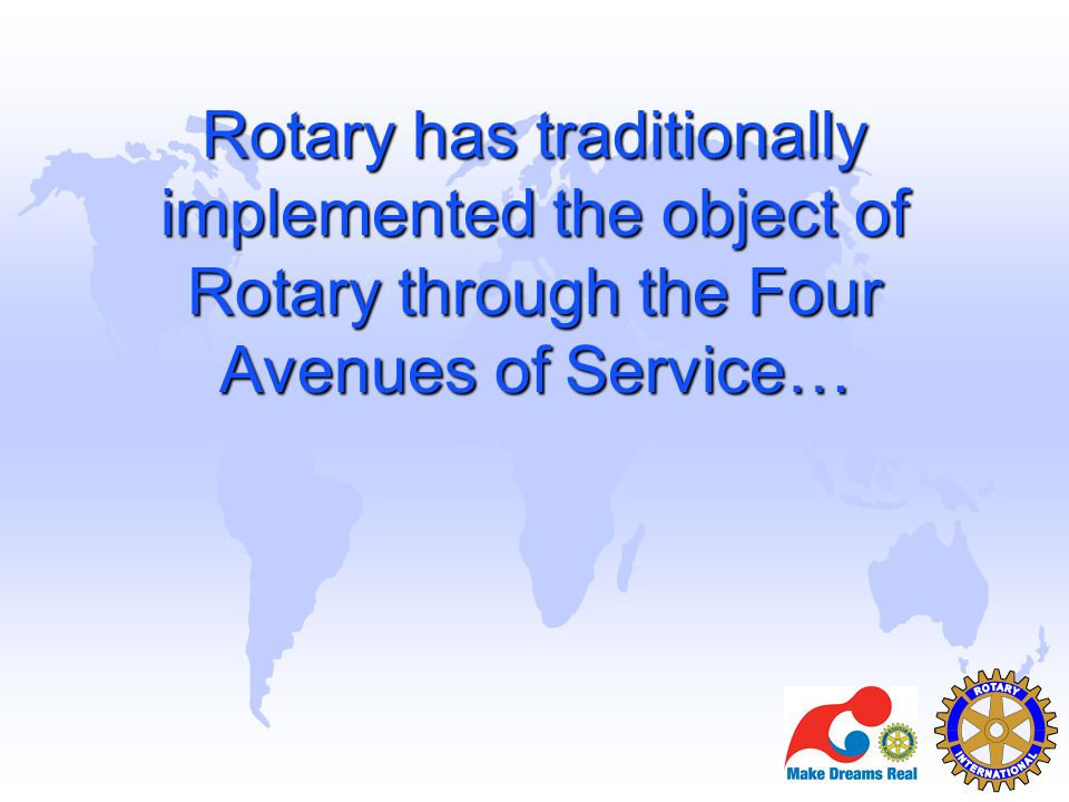 Rotary has traditionally implemented the object of Rotary through the Four Avenues of Service…