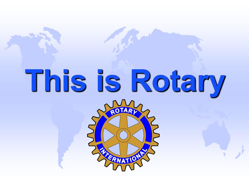 Your Obligations in Rotary Attendance u Attendance at the weekly meetings is a benefit of Rotary.