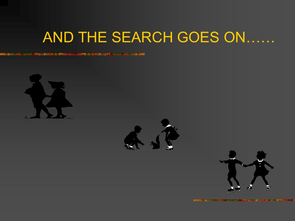 AND THE SEARCH GOES ON……