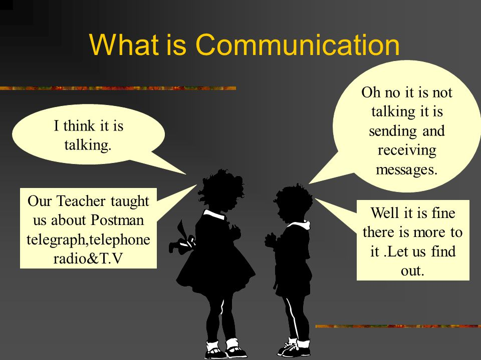 What is Communication Oh no it is not talking it is sending and receiving messages.