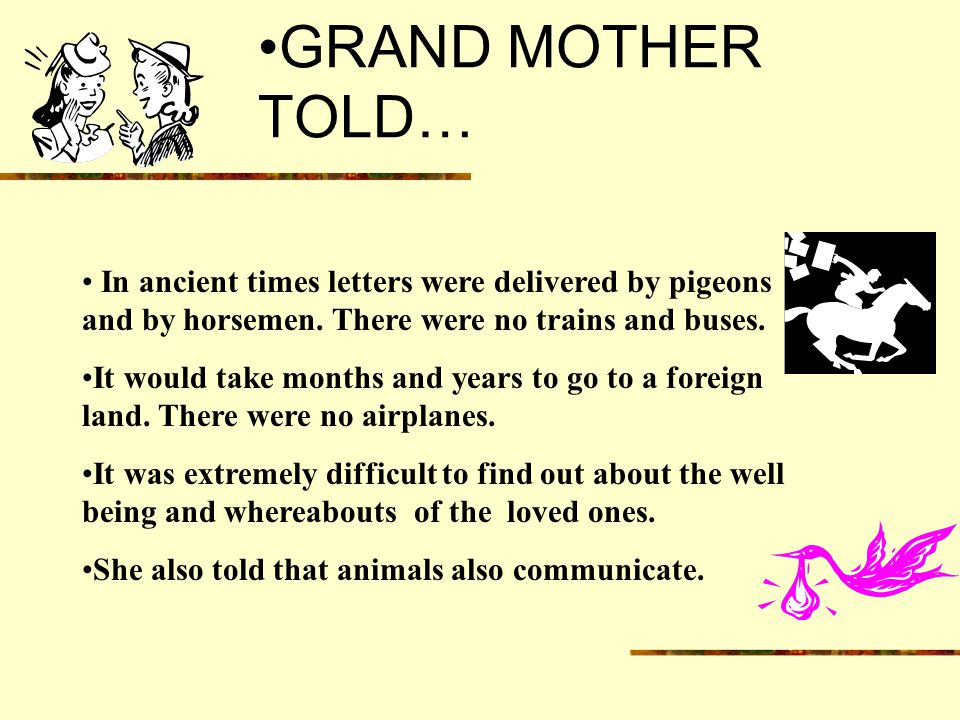GRAND MOTHER TOLD… In ancient times letters were delivered by pigeons and by horsemen.