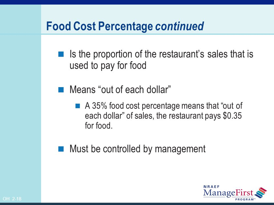OH 2-19 Costs and Sales Affect Food Cost Percentage Food cost is a variable cost, so it should increase when sales increase and decrease when sales decrease.