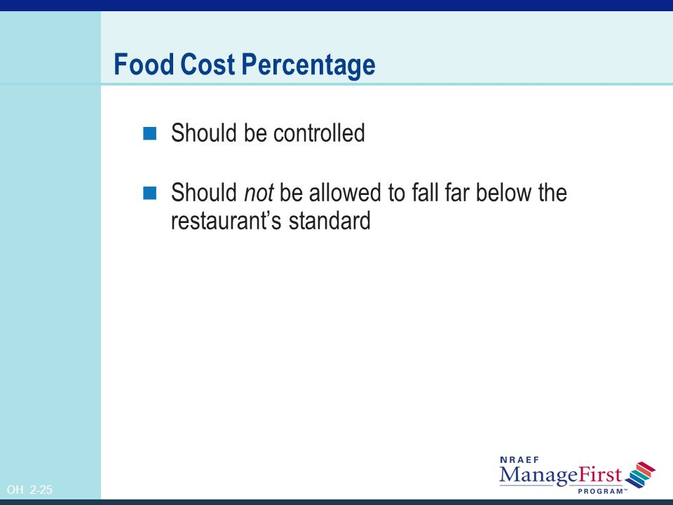 OH 2-26 Food Cost Percentage continued If food cost percentages are allowed to drop below the restaurant's standards, the guests' perceptions of value may be negatively affected.