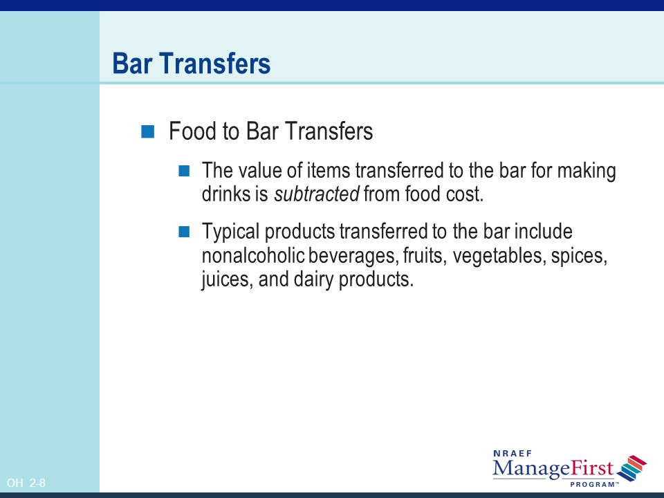 OH 2-9 Bar Transfers continued In a busy bar, the amount of food that is transferred from the kitchen to the bar can be significant.