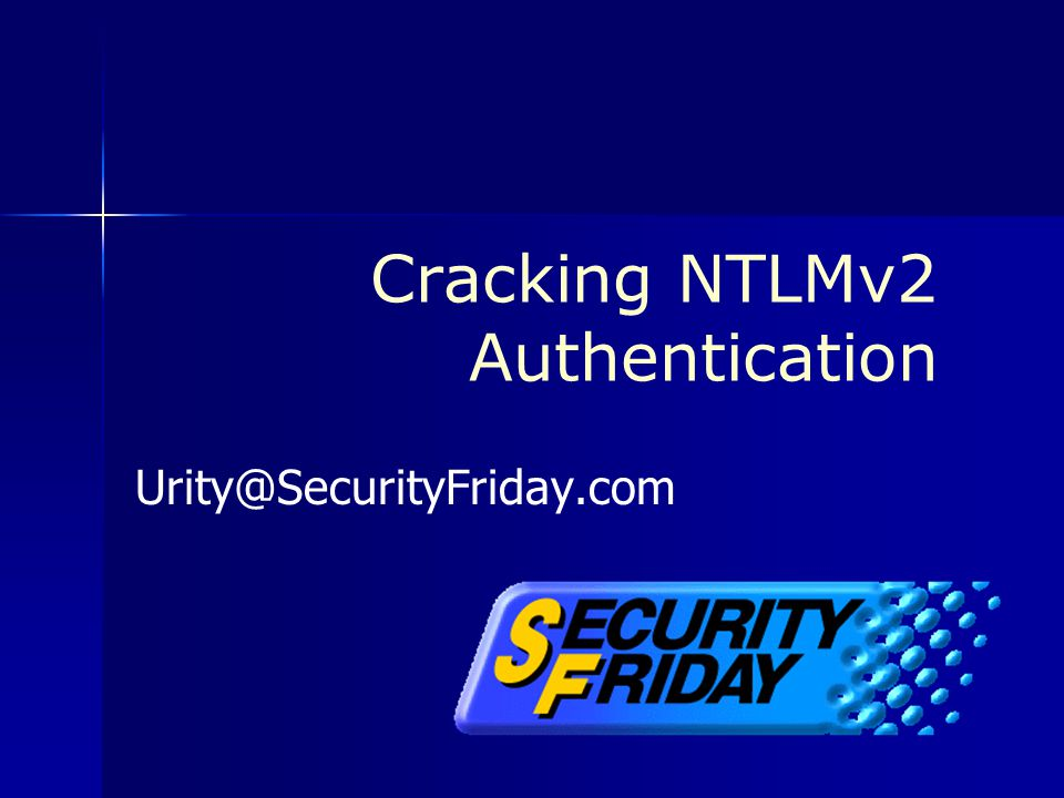 Cracking NTLMv2 Authentication Urity@SecurityFriday.com
