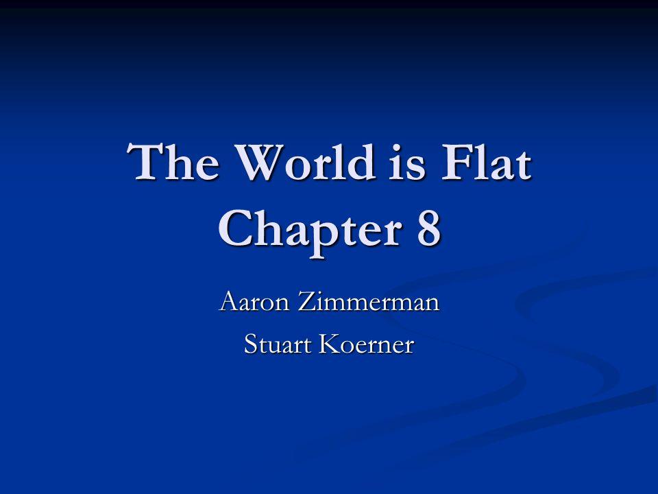 The World is Flat Chapter 8 Aaron Zimmerman Stuart Koerner