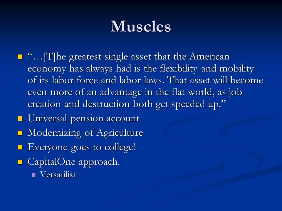 Muscles …[T]he greatest single asset that the American economy has always had is the flexibility and mobility of its labor force and labor laws.
